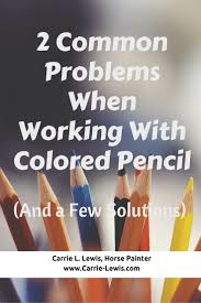2 Common Colored Pencil Problems Art3 Pinterest Colored
