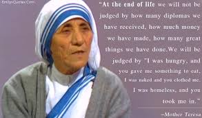 at the end of life we will not be judged by how many diplomas we  com amazing great life judge being a good person ""
