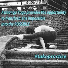 ashtanga yoga provides the opportunity to transform the impossible into the possible