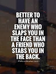Friendship Betrayal Quotes Magnificent Better To Have An Enemy Who Slaps You In The Face Than A Friend Who