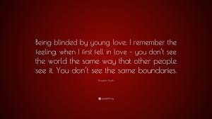 """Young Love Quotes Best Douglas Booth Quote """"Being Blinded By Young Love I Remember The"""
