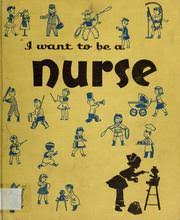 I Want To Be A Nurse I Want To Be A Nurse 1957 Edition Open Library
