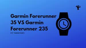 Which Is Better Garmin 35 Or Garmin 235 Garmin Forerunner