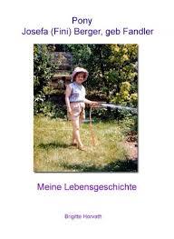 Pony, Josefa (Fini) Berger (German Edition) eBook: Horvath, Brigitte,  Berger, Josefa, Berger, Josefa: Amazon.in: Kindle Store