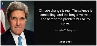 John F Kerry Quote Climate Change Is Real The Science Is Classy Climate Change Quotes