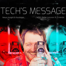 Tech's Message: News, Insight & Nostalgia With Nate Lanxon & Friends