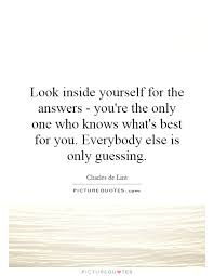Quotes About Looking Inside Yourself Best of Look Inside Yourself For The Answers You're The Only One Who
