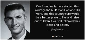 Founding Father Quotes Phil Robertson quote Our founding fathers started this country and 32