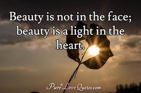 Beauty Comes From The Heart Quotes Best Of Beauty Is Not In The Face Beauty Is A Light In The Heart