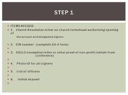 STEP 1 ITEMS NEEDED 1 Church Resolution letter on church letterhead authorizing opening of the account and designated signers