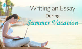 writing an essay during the summer vacation ginger software writing an essay during the summer vacation