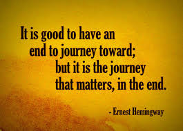 It is good to have an end to journey toward; but it is... | Ernest ...
