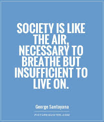 Society Quotes Magnificent Society Is Like The Air Necessary To Breathe But Insufficient
