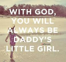 Daddy's Little Girl Quotes Classy With GodYou Will Always Be Daddy's Little Girl Golfian