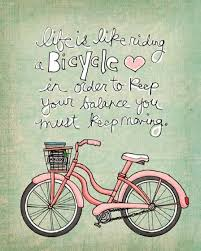 Life Quotes Life Is Like Riding A Bicycle In Order To Keep Your Inspiration Wonderful Life Quotes