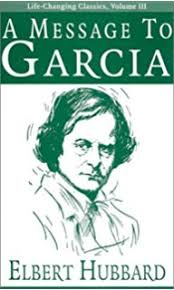a message to garcia elbert hubbard com books a message to garcia life changing classics volume iii