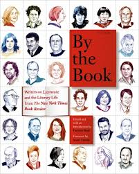 by the book writers on literature and the literary life from the new york times book review by pamela paul