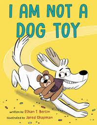 <b>I Am</b> Not a <b>Dog</b> Toy by Ethan T. Berlin: 9780593119013 ...