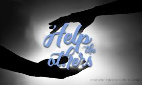 essay helping others just help and change your life forever  we help each other because of the different reasons some people help because they just cannot not to help the other people if they need help