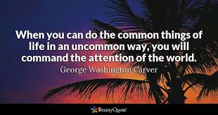 George Washington Quote Adorable When You Can Do The Common Things Of Life In An Uncommon Way You