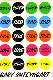 i super hated gary shteyngart s super sad true love story at