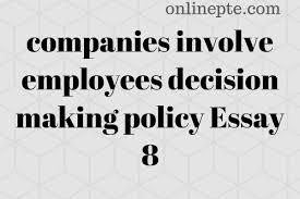 Decision Essay Companies Involve Employees Decision Making Policy Essay 8
