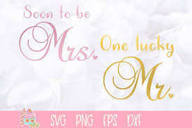 These svg images were created by modifying the images of pixabay. One Lucky Mr Soon To Be Mrs Wedding Decor 359480 Svgs Design Bundles