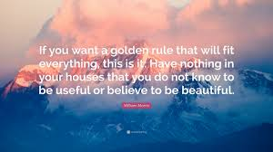 "William Morris Quote Useful Or Beautiful Best Of William Morris Quote ""If You Want A Golden Rule That Will Fit"