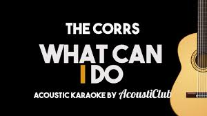what can i do the corrs acoustic guitar karaoke with s