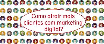Como Atrair mais clientes com Marketing Digital