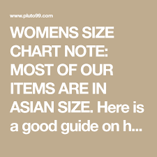 Asian Women S Size Chart Womens Size Chart Note Most Of Our Items Are In Asian Size