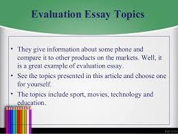 Evaluative Essay Topics Evaluation Essay Topics