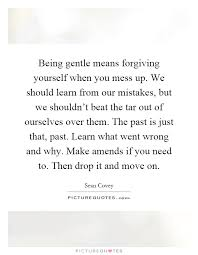 Being Gentle Means Forgiving Yourself When You Mess Up We Extraordinary Forgive Yourself Quotes