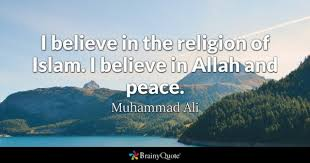 islam quotes brainyquote i believe in the religion of islam i believe in allah and peace