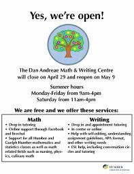 summer hours for the dan andreae math writing centre humber the dan andreae math writing centre will close on 29 and reopen on 9