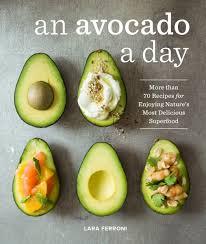 An Avocado A Day More Than 70 Recipes For Enjoying Natures