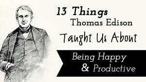 things thomas edison taught us about being happy and productive