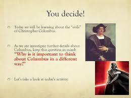 columbus hero or villain choose words to describe columbus  today we will be learning about the evils of christopher columbus