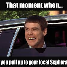 that moment when you pull up to your local sephora funny makeup meme image