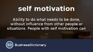 what is self motivation definition and meaning  what is self motivation definition and meaning businessdictionary com