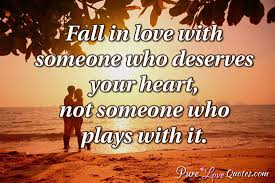 Fall Quotes About Love Simple Fall In Love With Someone Who Deserves Your Heart Not Someone Who