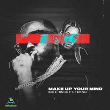 ice prince make up your mind ft tekno