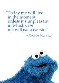 cookie monster quotes love. Modren Quotes U0027Today Me Will Live In The Moment Unless It Is Unpleasant Which Case  Me Eat A Cookieu0027 Cookie Monster Quote Iu0027m Wiu2026  SMILE U0026 ENJOY Inside Quotes Love E
