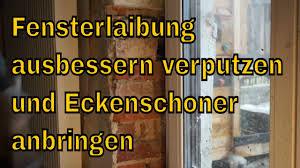 Fensterlaibung Ausbessern Verputzen Und Eckenschoner Aus Holzprofil