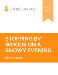 stopping by woods on a snowy evening summary supersummary robert frost stopping by woods on a snowy evening