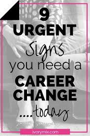 i need a career change the 9 urgent signs you need a career change today ivory mix