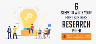 Research Paper Write 6 Steps To Write Your First Business Research Paper