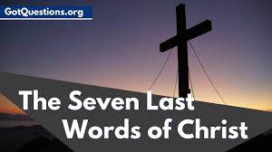 What Were The Seven Last Words Of Jesus Christ On The Cross And What Do They Mean