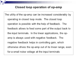 closed loop operation of op amp the utility of the op amp can be