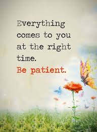 Quotes About Time Classy Positive Quotes About Life Be Patient Everything Comes Right Time